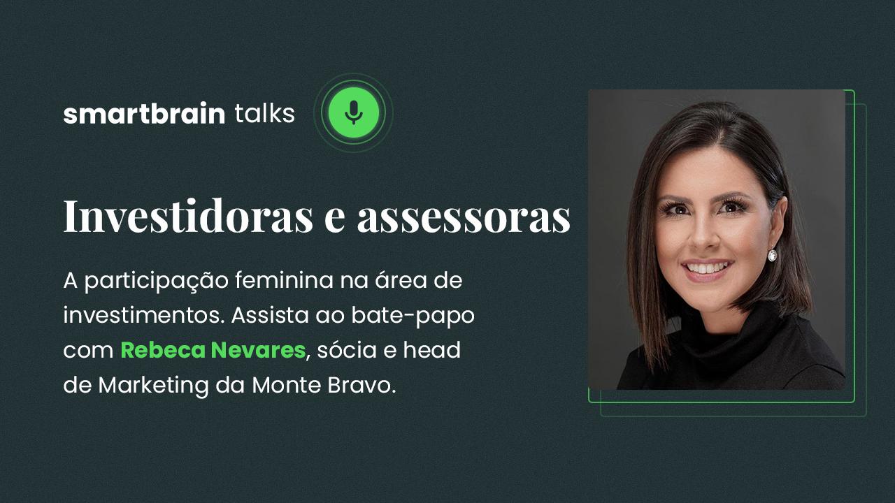 Smartbrain Talks com Rebeca Nevares, sócia da assessoria Monte Bravo